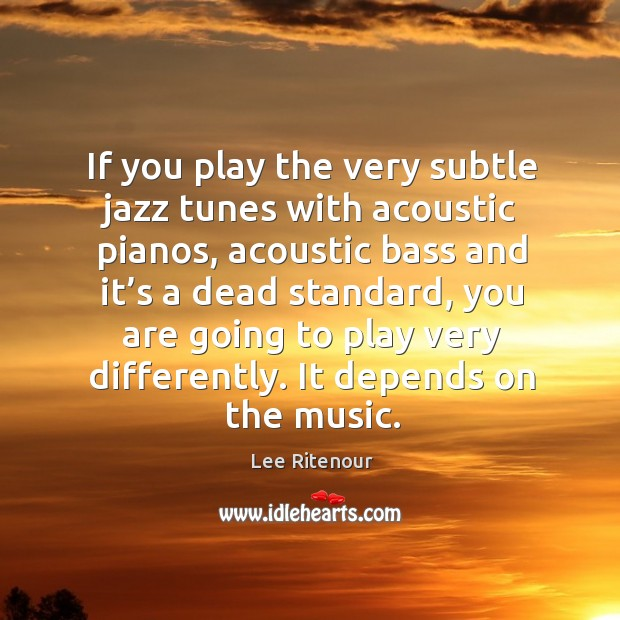 If you play the very subtle jazz tunes with acoustic pianos, acoustic bass and Image