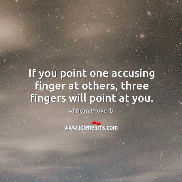 Image, If you point one accusing finger at others, three fingers will point at you.
