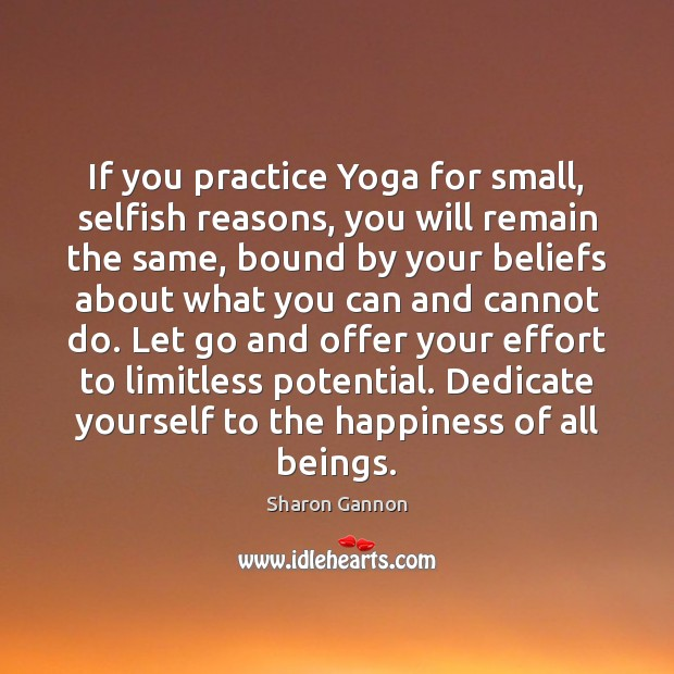 If you practice Yoga for small, selfish reasons, you will remain the Image