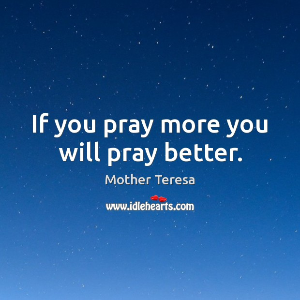 Image, If you pray more you will pray better.