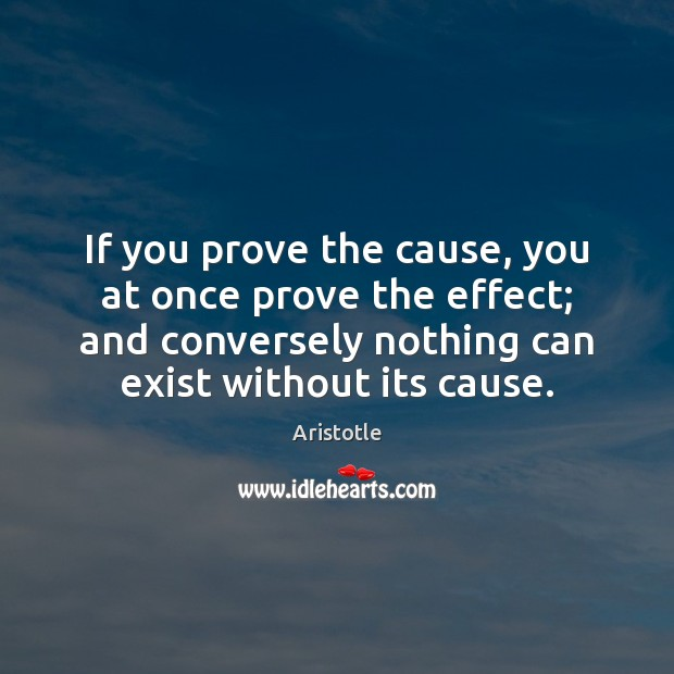 Image, If you prove the cause, you at once prove the effect; and