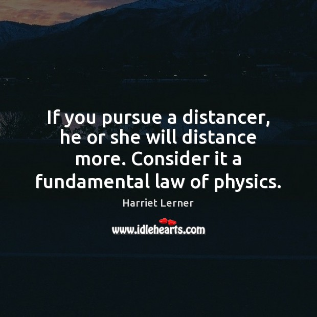 Image, If you pursue a distancer, he or she will distance more. Consider