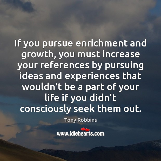 Image, If you pursue enrichment and growth, you must increase your references by