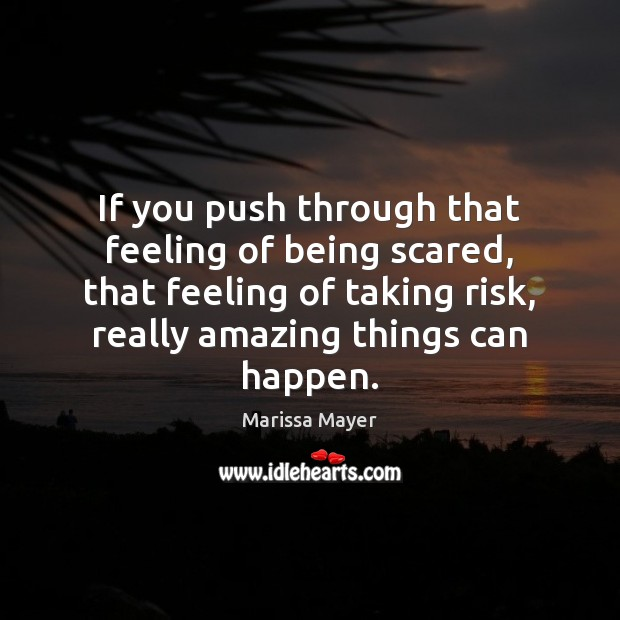 Image, If you push through that feeling of being scared, that feeling of