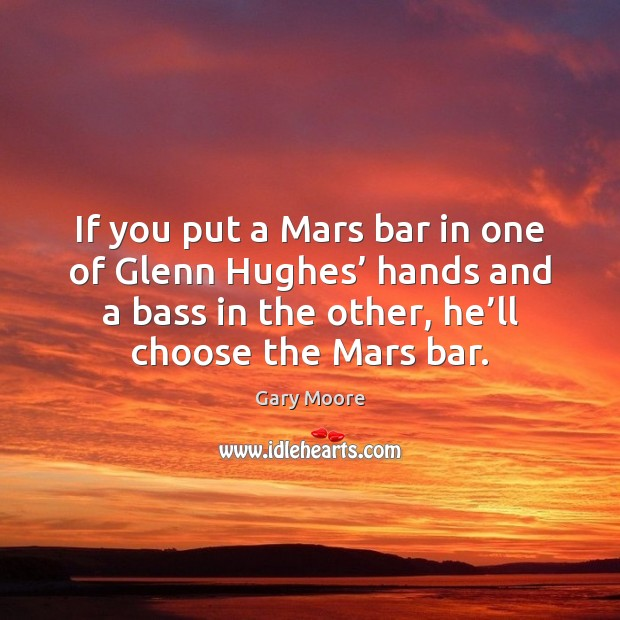 Image, If you put a Mars bar in one of Glenn Hughes' hands