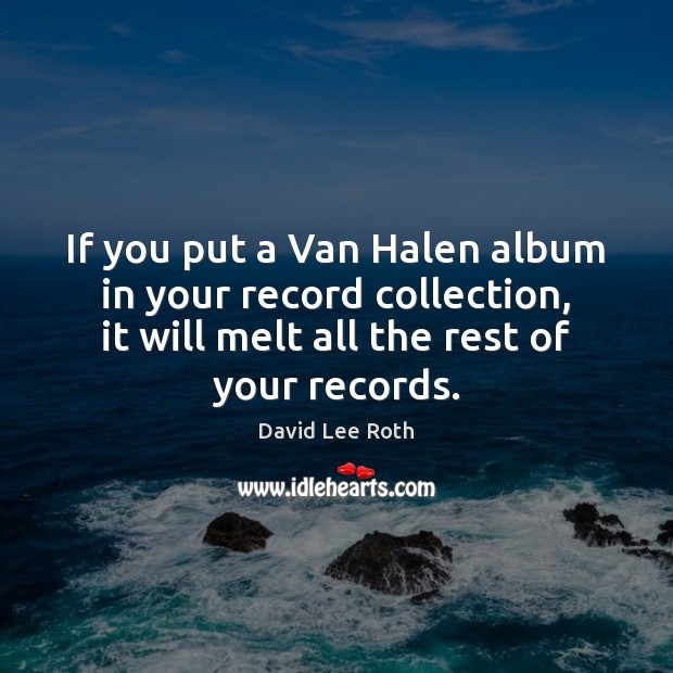 If you put a Van Halen album in your record collection, it Image