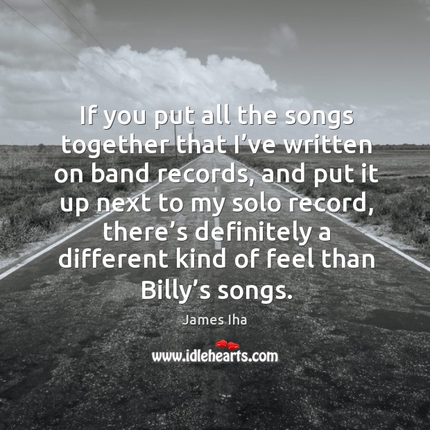 If you put all the songs together that I've written on band records James Iha Picture Quote