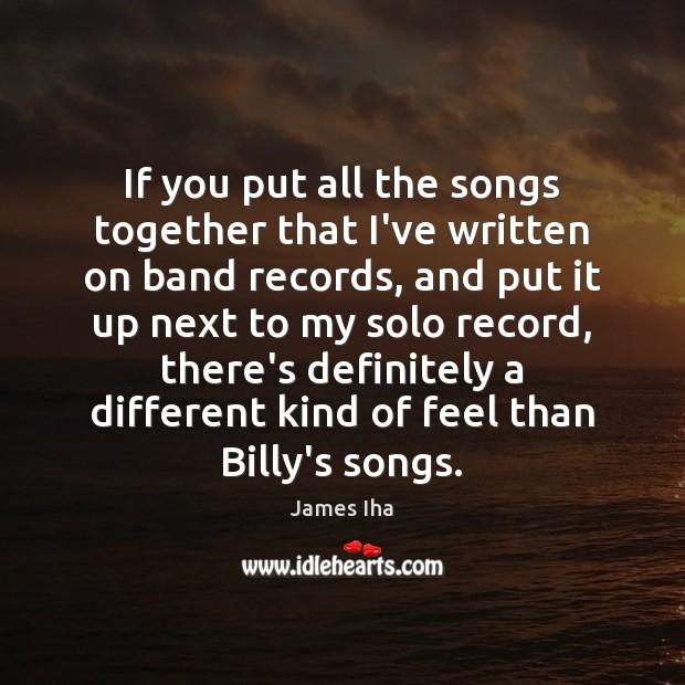 If you put all the songs together that I've written on band James Iha Picture Quote