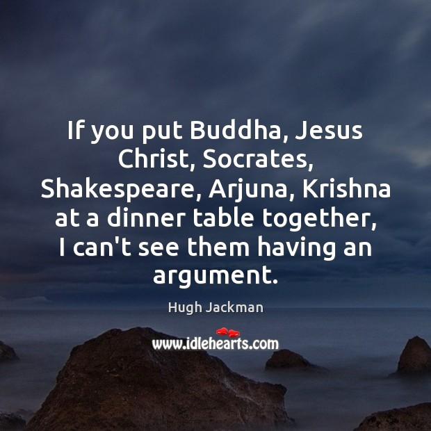 Image, If you put Buddha, Jesus Christ, Socrates, Shakespeare, Arjuna, Krishna at a
