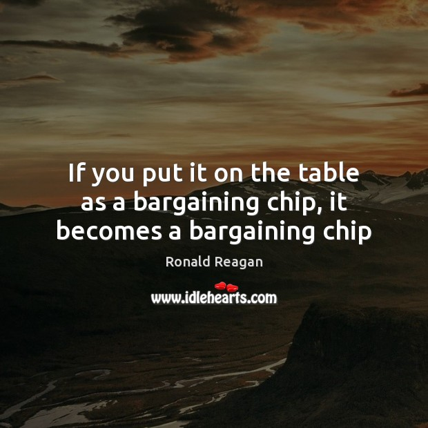 If you put it on the table as a bargaining chip, it becomes a bargaining chip Image