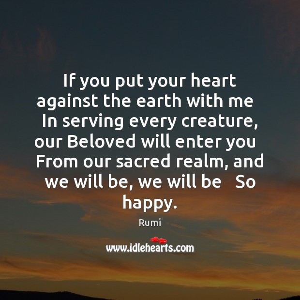 If you put your heart against the earth with me   In serving Image