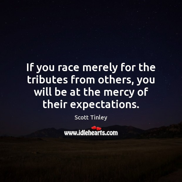 If you race merely for the tributes from others, you will be Image