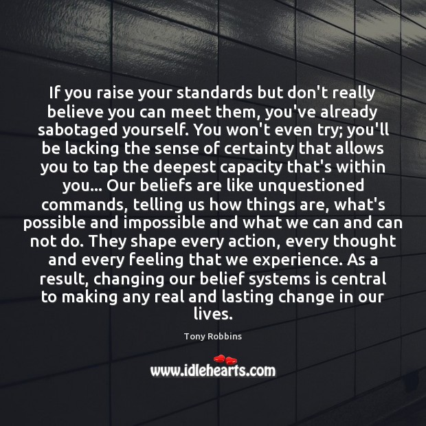 If you raise your standards but don't really believe you can meet Tony Robbins Picture Quote