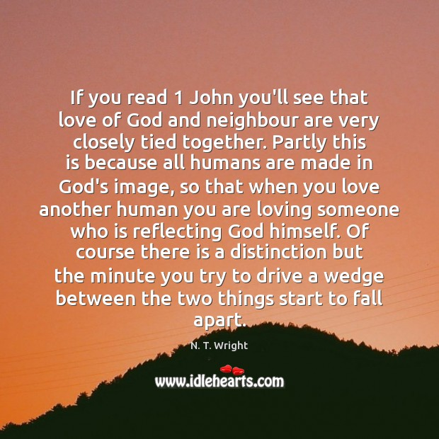If you read 1 John you'll see that love of God and neighbour Image