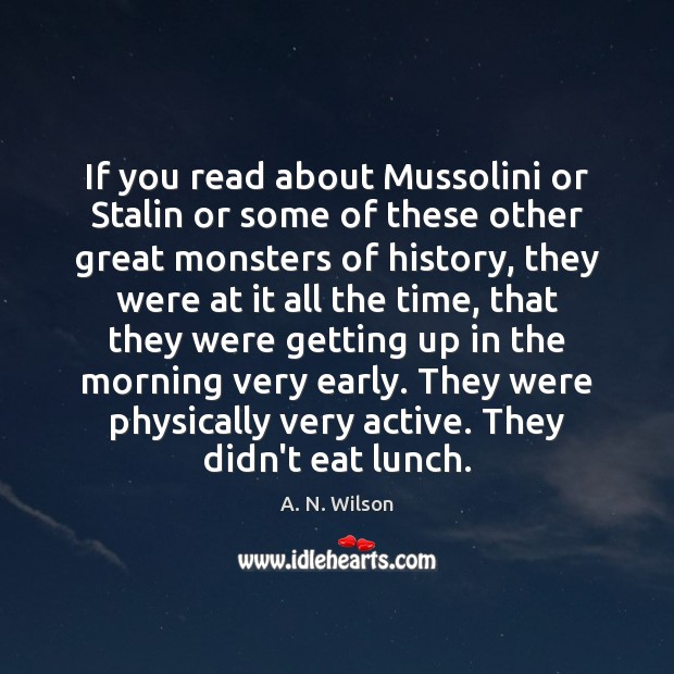 Image, If you read about Mussolini or Stalin or some of these other