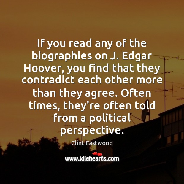 If you read any of the biographies on J. Edgar Hoover, you Clint Eastwood Picture Quote