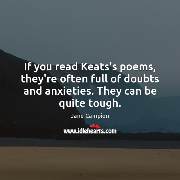 Image, If you read Keats's poems, they're often full of doubts and anxieties.