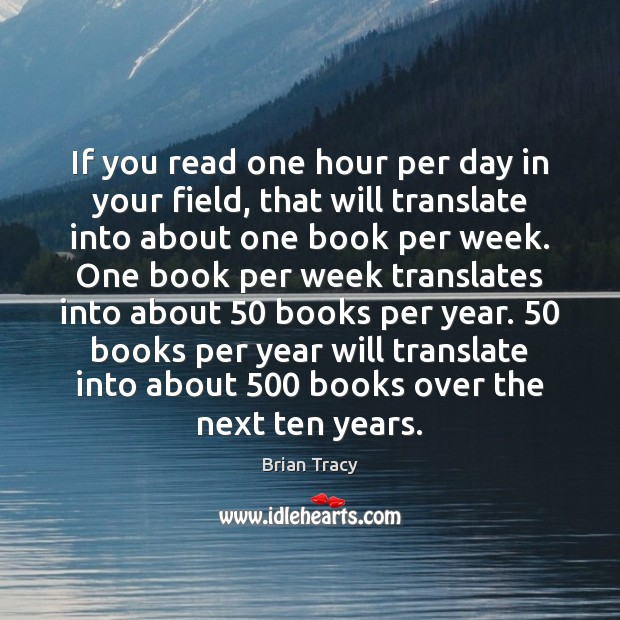 Image, If you read one hour per day in your field, that will