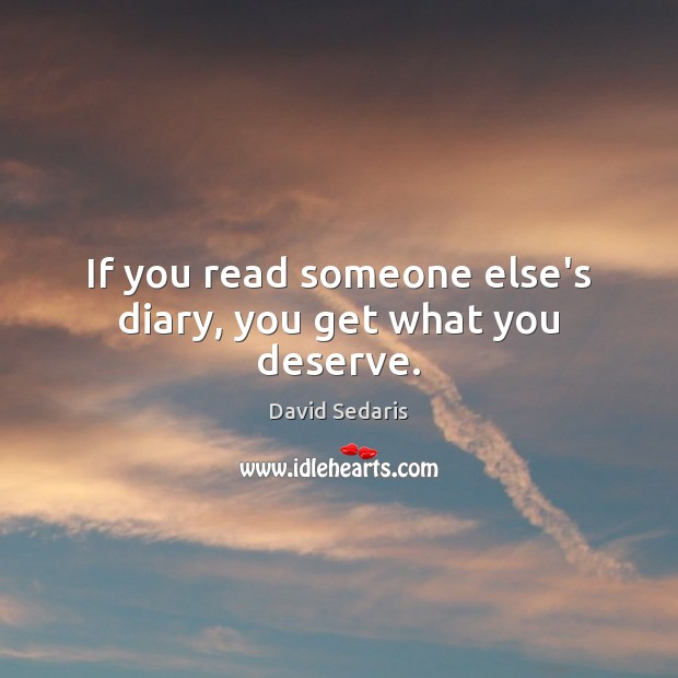 If you read someone else's diary, you get what you deserve. Image