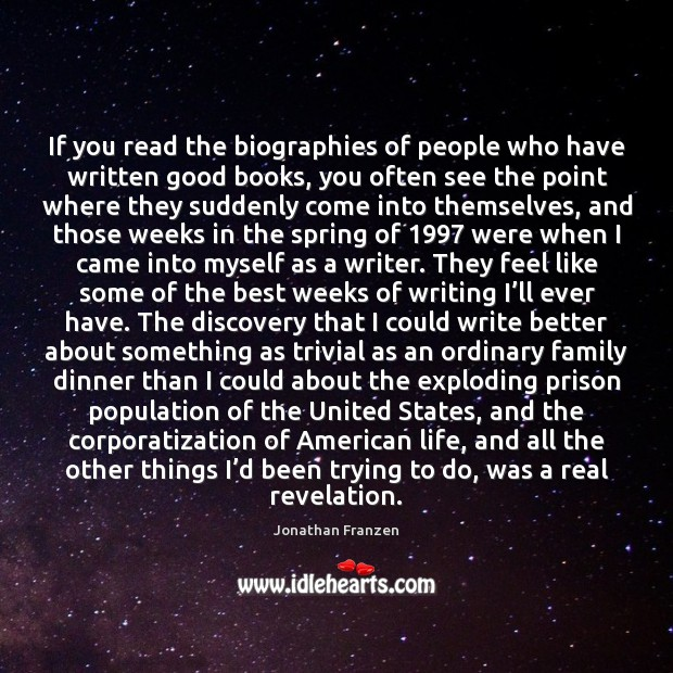 If you read the biographies of people who have written good books, Image