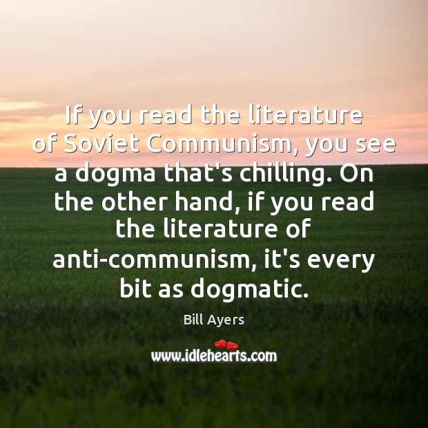 Image, If you read the literature of Soviet Communism, you see a dogma