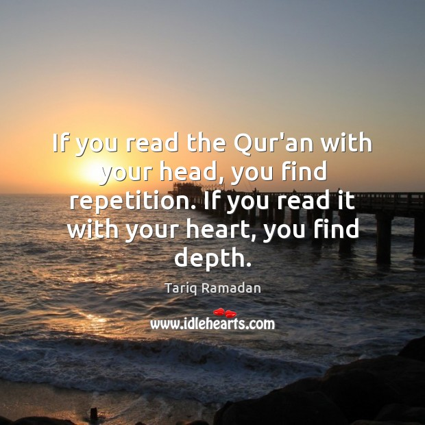 If you read the Qur'an with your head, you find repetition. If Tariq Ramadan Picture Quote