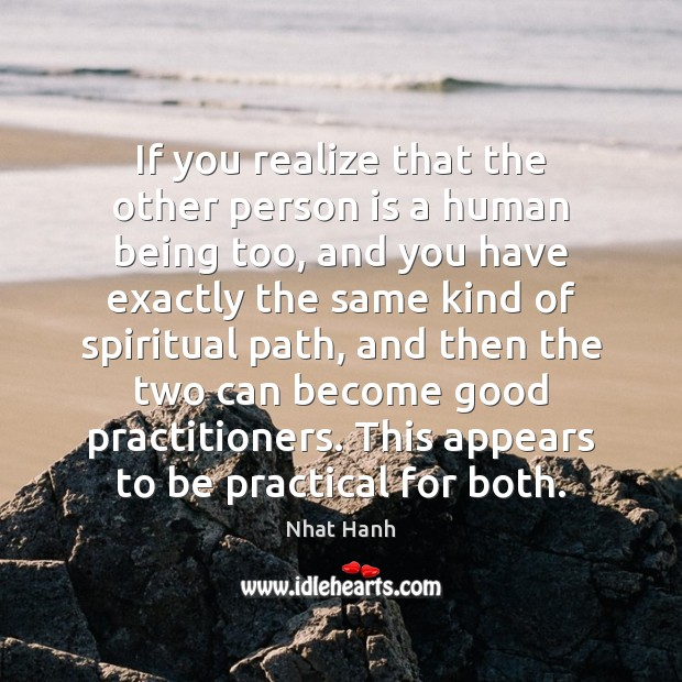 If you realize that the other person is a human being too, Nhat Hanh Picture Quote