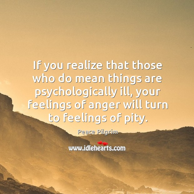 Image, If you realize that those who do mean things are psychologically ill,