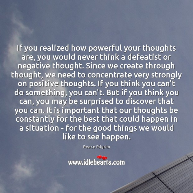 If you realized how powerful your thoughts are, you would never think Peace Pilgrim Picture Quote