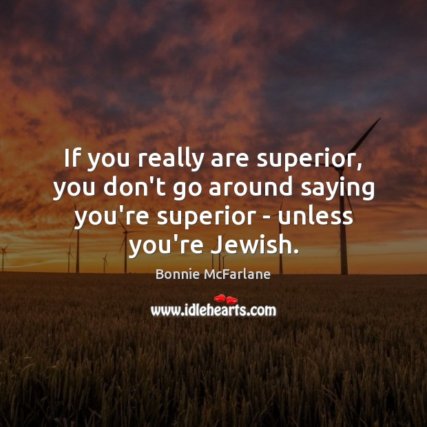 Image, If you really are superior, you don't go around saying you're superior