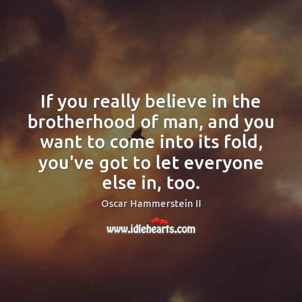 If you really believe in the brotherhood of man, and you want Oscar Hammerstein II Picture Quote
