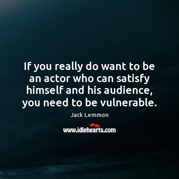 Image, If you really do want to be an actor who can satisfy
