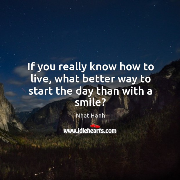 Image, If you really know how to live, what better way to start the day than with a smile?