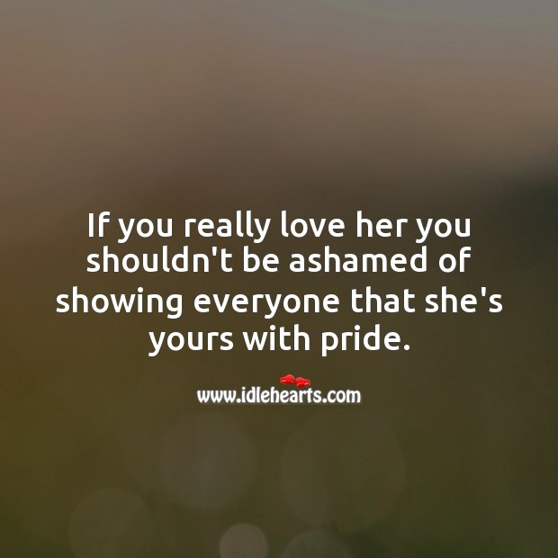 Image, If you really love her you shouldn't be ashamed of showing everyone that she's yours with pride.
