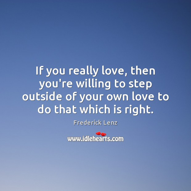 If you really love, then you're willing to step outside of your Image