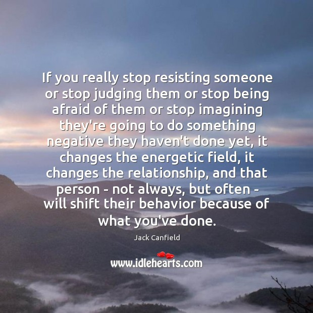Image, If you really stop resisting someone or stop judging them or stop