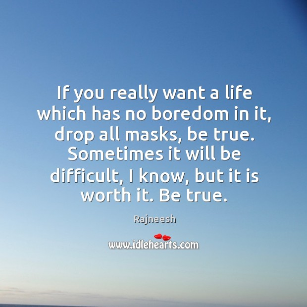 If you really want a life which has no boredom in it, Image