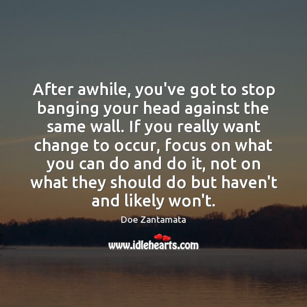 If you really want change to occur, focus on what you can do and do it. Doe Zantamata Picture Quote