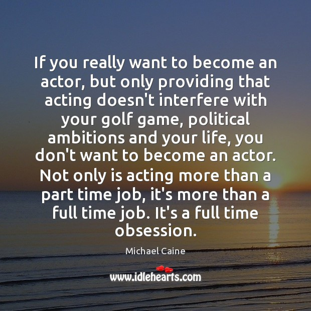 Image, If you really want to become an actor, but only providing that