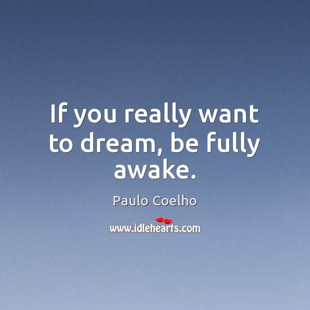 If you really want to dream, be fully awake. Dream Quotes Image