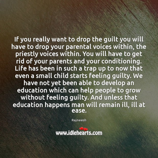If you really want to drop the guilt you will have to Image