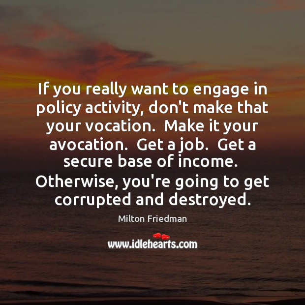 If you really want to engage in policy activity, don't make that Income Quotes Image