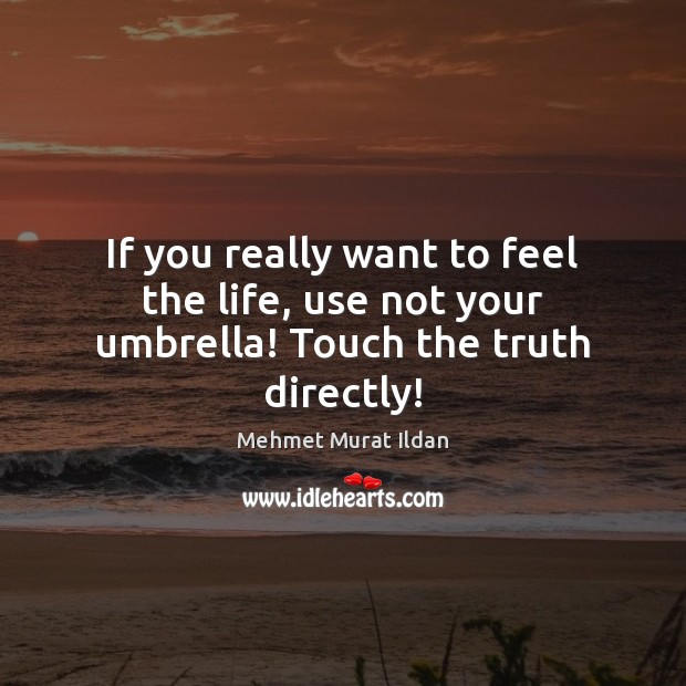 Image, If you really want to feel the life, use not your umbrella! Touch the truth directly!