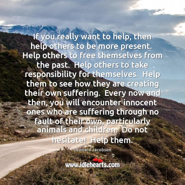 If you really want to help, then help others to be more Image