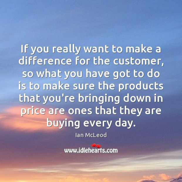 If you really want to make a difference for the customer, so Image