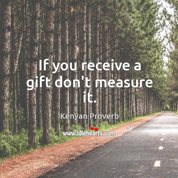 Image, If you receive a gift don't measure it.