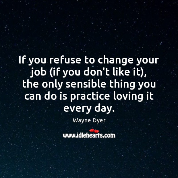 If you refuse to change your job (if you don't like it), Image