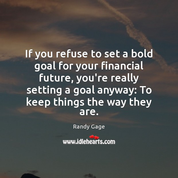 If you refuse to set a bold goal for your financial future, Goal Quotes Image