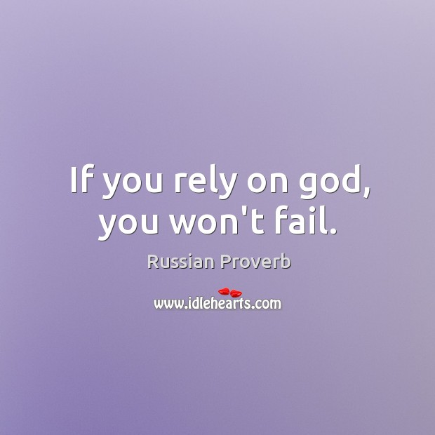 If you rely on God, you won't fail. Russian Proverbs Image