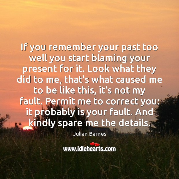 Image, If you remember your past too well you start blaming your present